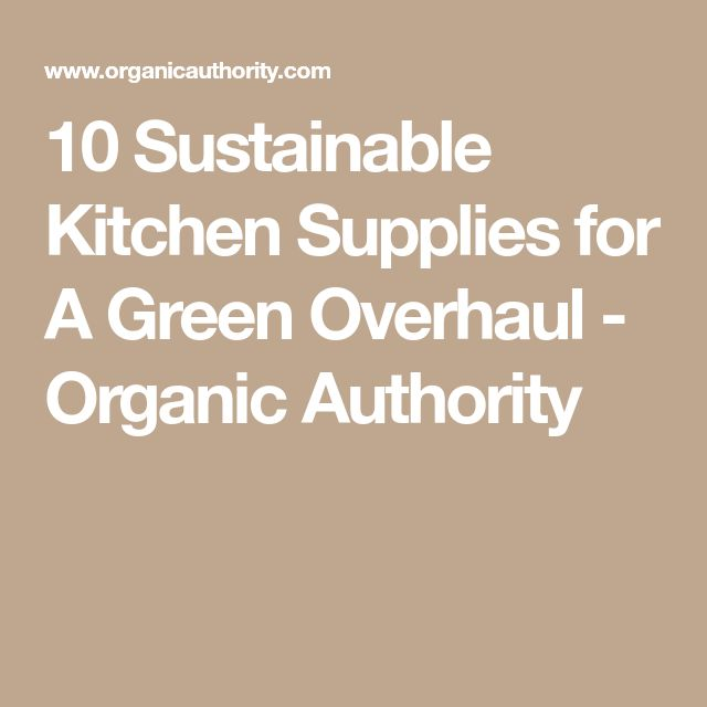 10 Sustainable Kitchen Supplies for A Green Overhaul - Organic Authority