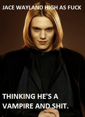 Jace Wayland high as fuck - hahahahaha. He must have eaten another faerie plum.