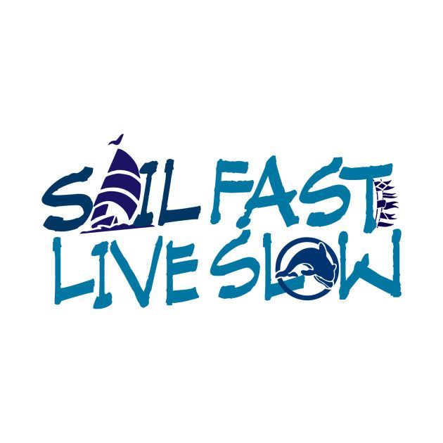 Check out this awesome 'Sail+Fast-%5Clive+Slow+blue+boat+shirt' design on @TeePublic!