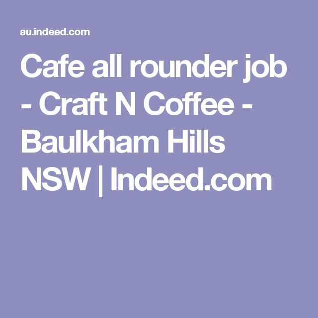 Cafe all rounder job - Craft N Coffee - Baulkham Hills NSW | Indeed.com