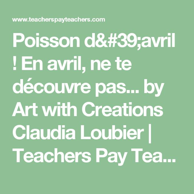Poisson d'avril ! En avril, ne te découvre pas... by Art with Creations Claudia Loubier | Teachers Pay Teachers