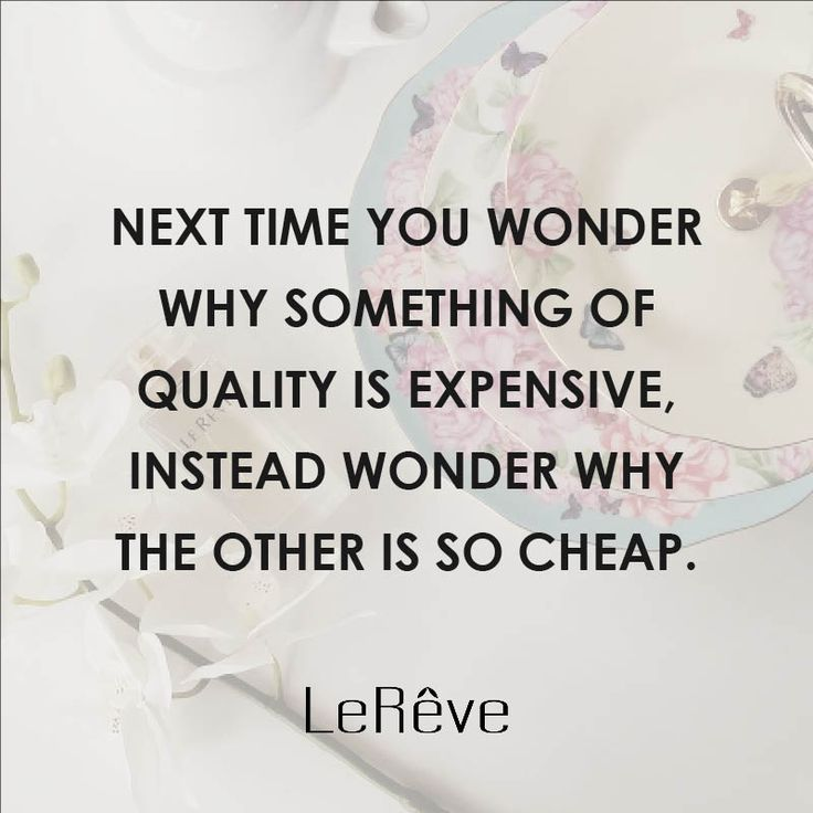 Next time you wonder why something of quality is expensive, instead wonder why the other is so cheap.