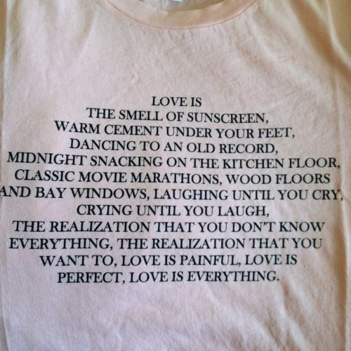 Love is the smell of sunscreen warm cement under your feet dancing to an old record midnight - D floors the future under your feet ...
