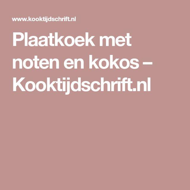 Plaatkoek met noten en kokos – Kooktijdschrift.nl