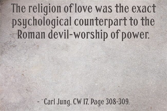 The religion of love was the exact psychological counterpart to the Roman devil-worship of power.