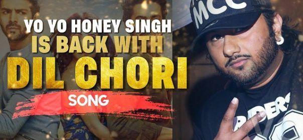 Yo Yo Honey Singh is back with the latest Hindi song 'Dil Chori'.