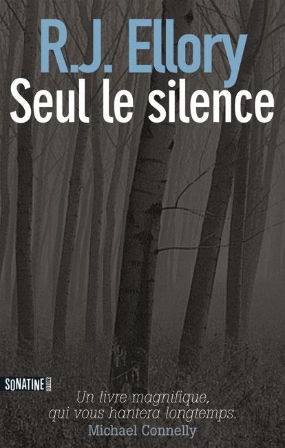 Seul le silence - Sonatine Editions- Ellory thriller dévorant, parfaitement construit haletant, une révélation