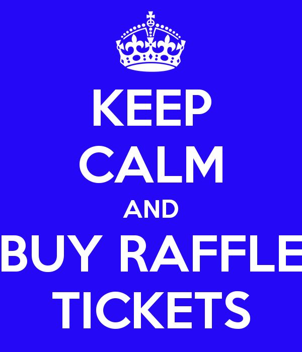 KEEP CALM AND BUY RAFFLE TICKETS: