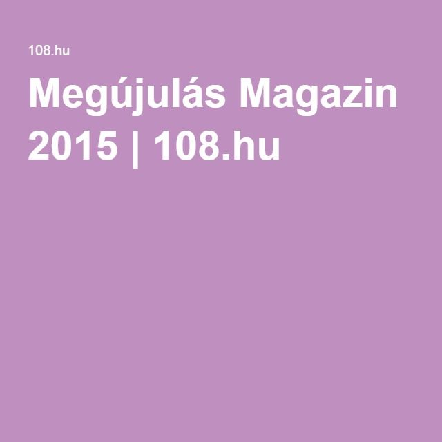 Megújulás Magazin 2015 | 108.hu