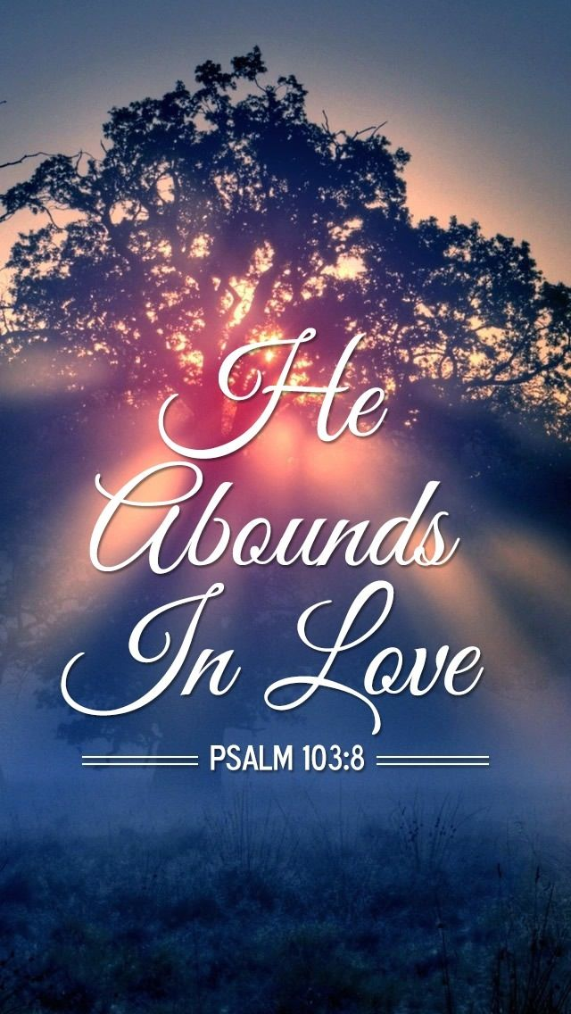 Psalm 103:8~The Lord is merciful and gracious, Slow to anger and abounding in mercy.