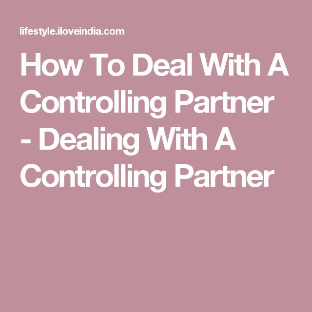 How To Deal With A Controlling Partner - Dealing With A Controlling Partner