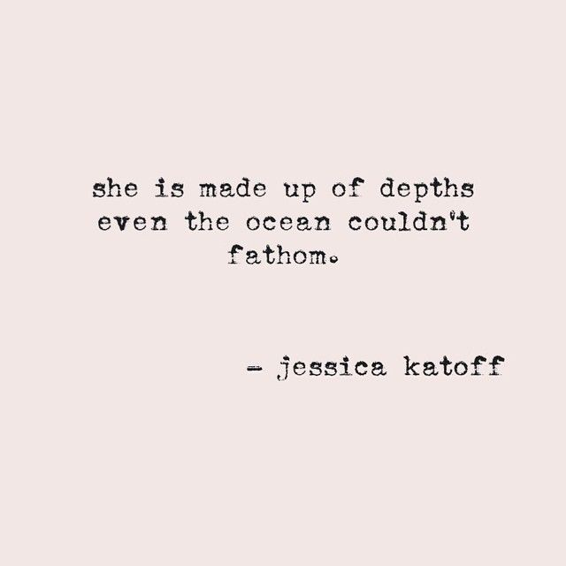"""""""She is made up of depths even the ocean couldn't fathom"""" -@jessicakatoff"""
