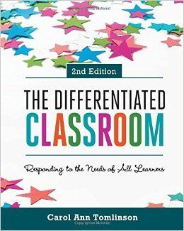 The differentiated classroom: responding to the needs of all learners by Carol Ann Tomlinson