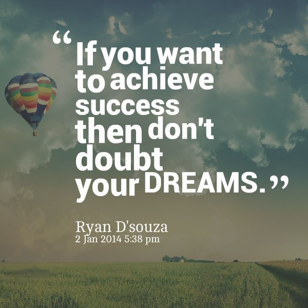 If You Want To Achieve Success Then Dont Doubt Your DREAMS Business Energy Growth Inspirational Quotes Love Prosperity Time Money Mot
