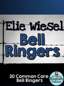 Using these Elie Wiesel/Night common core bell ringers are the perfect addition to any Night or Holocaust unit.***Buy this in a BUNDLE and SAVE*** Common Core Literature Bell Ringers for Secondary EnglishEach bell ringer includes an Elie Wiesel quote and a common core quick writing prompt.