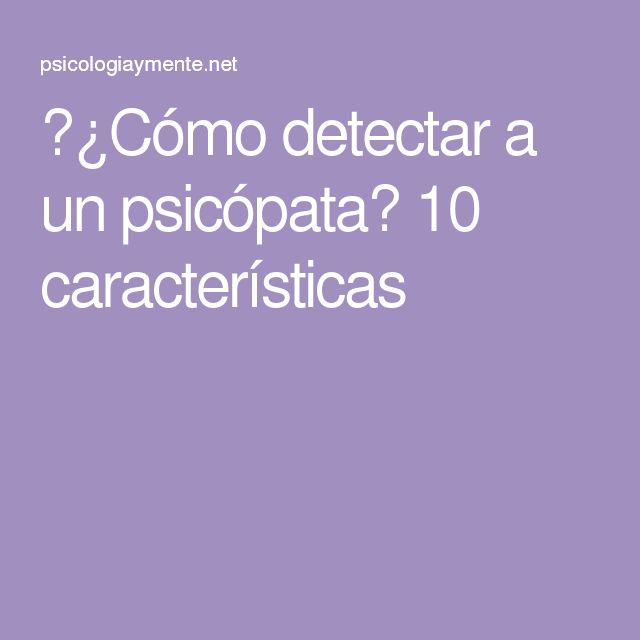 ¿Cómo detectar a un psicópata? 10 características