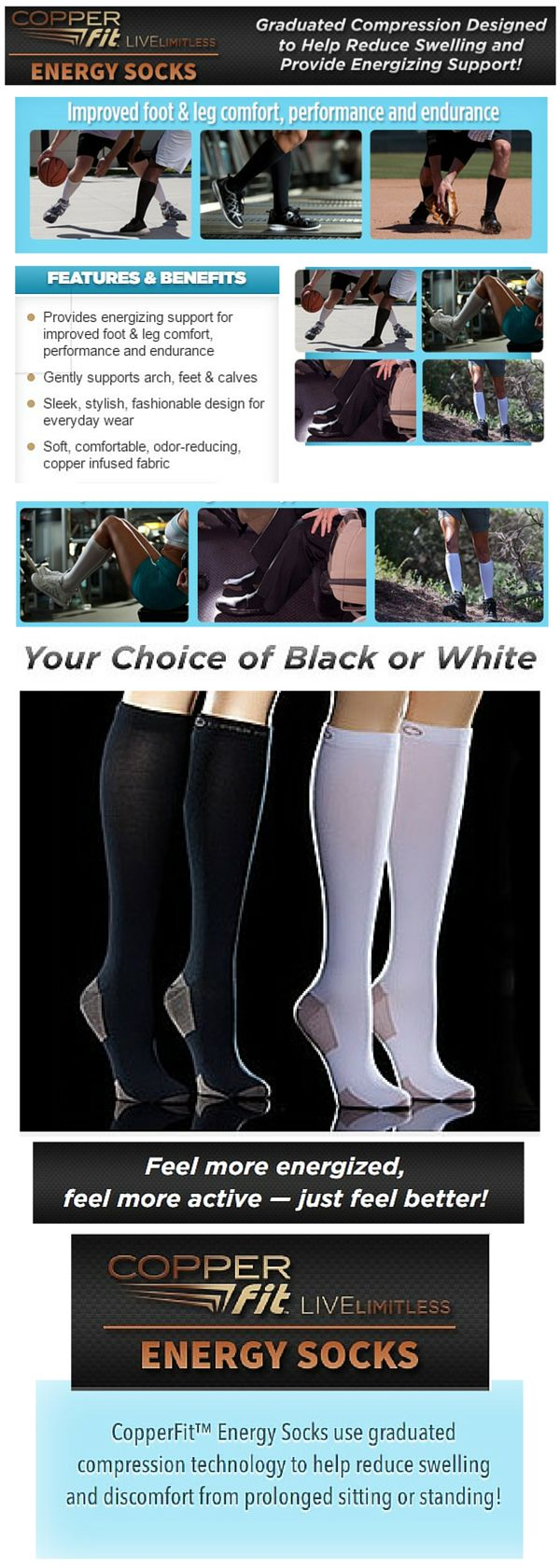 Copper Fit Energy Socks have graduated compression that are designed to help reduce swelling  and provide energizing support! You will feel more energized and active. Copper Fit Energy Socks gently supports your arch, feet, and calves.