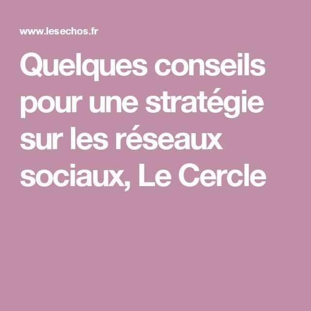 Quelques conseils pour une stratégie sur les réseaux sociaux, Le Cercle
