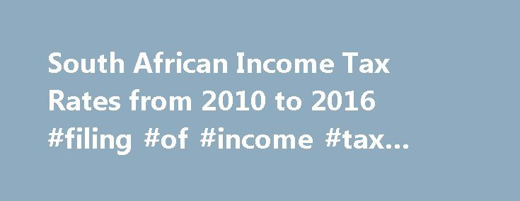 South African Income Tax Rates from 2010 to 2016 #filing #of #income #tax #return #meaning http://incom.nef2.com/2017/04/27/south-african-income-tax-rates-from-2010-to-2016-filing-of-income-tax-return-meaning/  #income tax companies # Tax free savings accounts were introduced in 2015/16. As a result the interest exemptions above will no longer be increased. Dividends received from domestic companies were generally exempt from income tax. A notable exception was a dividend from a fixed…