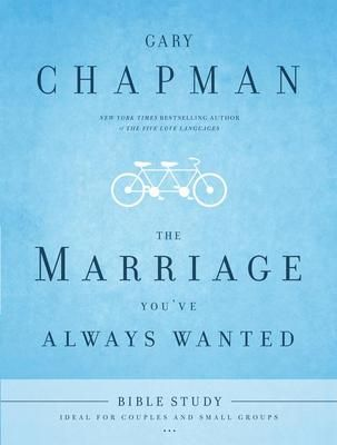 The Marriage You've Always Wanted Bible Study  Gary Dr. Chapman