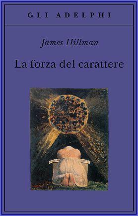 La forza del carattere - James Hillman