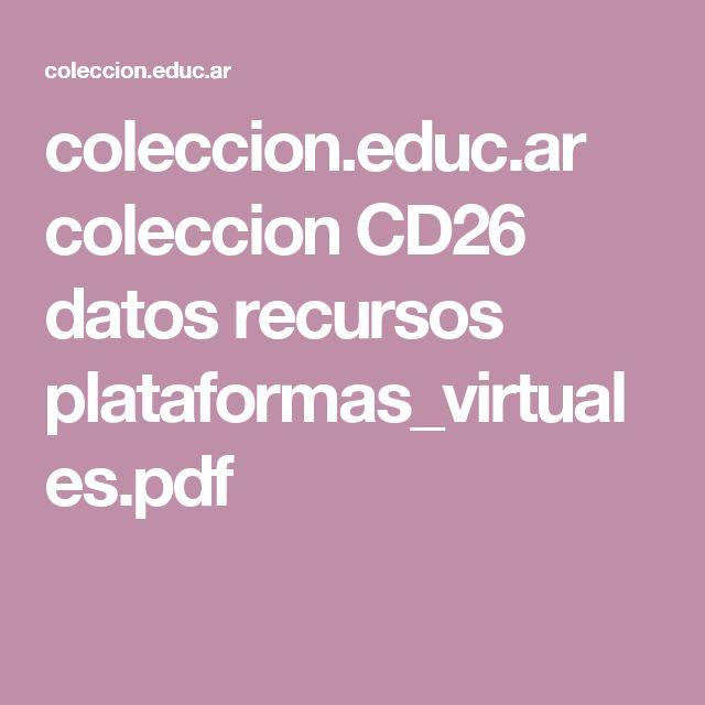 coleccion.educ.ar coleccion CD26 datos recursos plataformas_virtuales.pdf