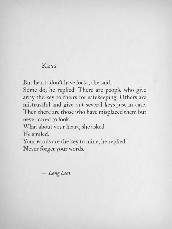 Be careful with everything you do and say, for they could be the way into someone's heart. You never know. Love is a mystery.