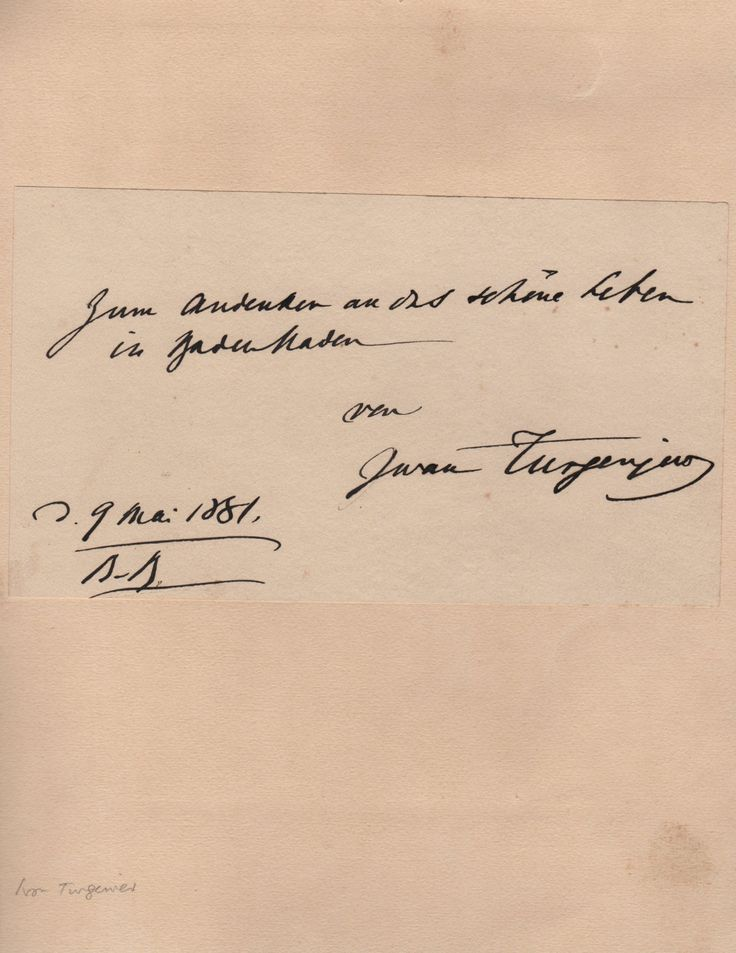 TURGENEV IVAN: (1818-1883) Russian Novelist & Playwright. A good, bold dark fountain pen ink signature ('Ivan Turgenev') and sentiment in his hand, in German ('In memory of the beautiful life in Baden Baden') on an oblong 8vo sheet of plain stationery, also dated at Baden-Baden ('B-B'), 9th May 1881, in his hand at the foot.
