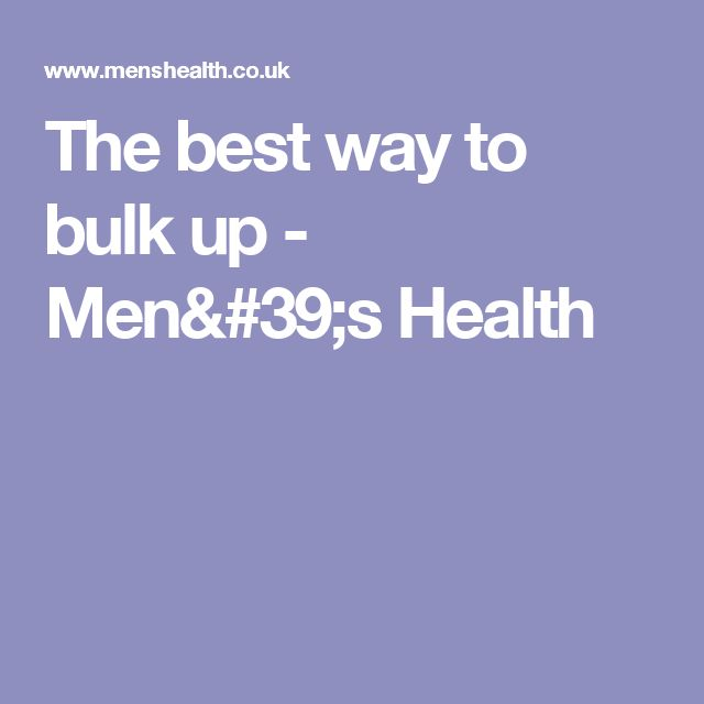 The best way to bulk up - Men's Health