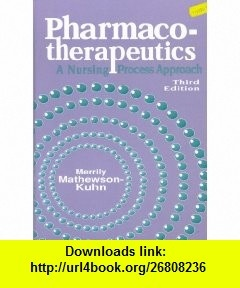 Pharmacotherapeutics A Nursing Process Approach (9780803659322) Merrily A. Kuhn, Marilynn E. Doenges , ISBN-10: 0803659326  , ISBN-13: 978-0803659322 ,  , tutorials , pdf , ebook , torrent , downloads , rapidshare , filesonic , hotfile , megaupload , fileserve