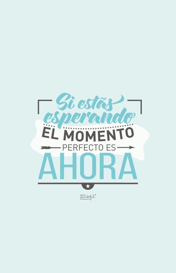 """""""Si estás esperando el momento perfecto es ahora""""  / #Frases #Marketuando"""