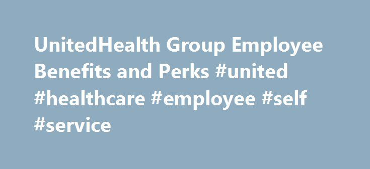 UnitedHealth Group Employee Benefits and Perks #united #healthcare #employee #self #service http://cameroon.nef2.com/unitedhealth-group-employee-benefits-and-perks-united-healthcare-employee-self-service/  # UnitedHealth Group Benefits When you work to better people's lives, one of those lives will be your own. At UnitedHealth Group we're bound by more than mission and culture. From fitness to financial planning, we share a zest for living! Not only do we offer competitive health and…