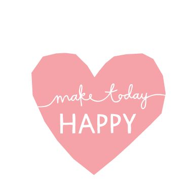 Make today happy.