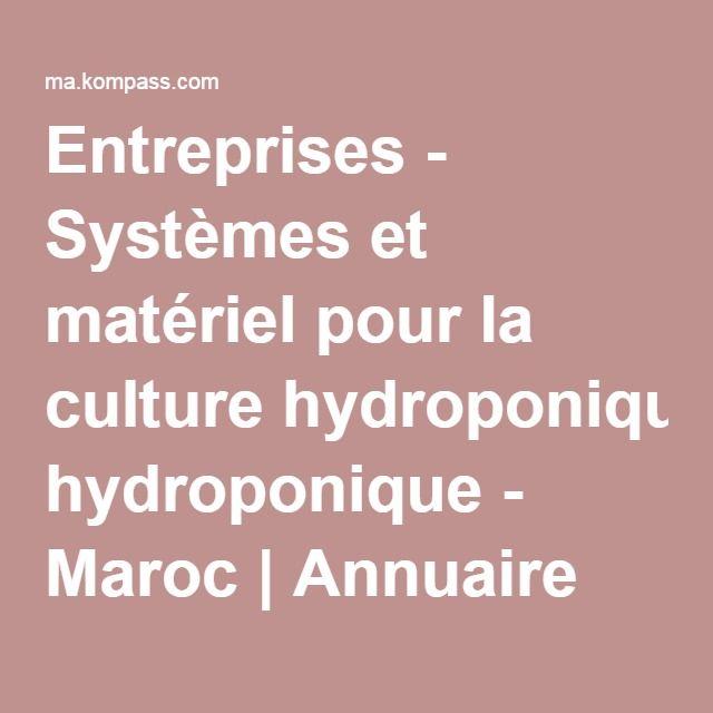 Entreprises - Systèmes et matériel pour la culture hydroponique - Maroc | Annuaire des entreprises Kompass
