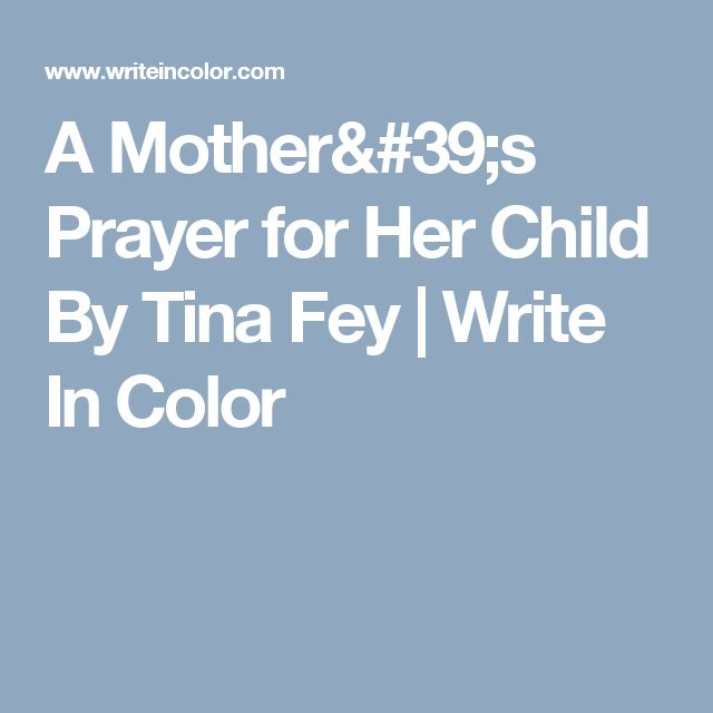 A Mother's Prayer for Her Child By Tina Fey | Write In Color