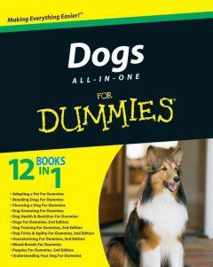 Dogs all-in-one for dummies / by Eve Adamson... [et al.].