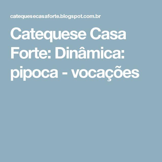 Catequese Casa Forte: Dinâmica: pipoca - vocações