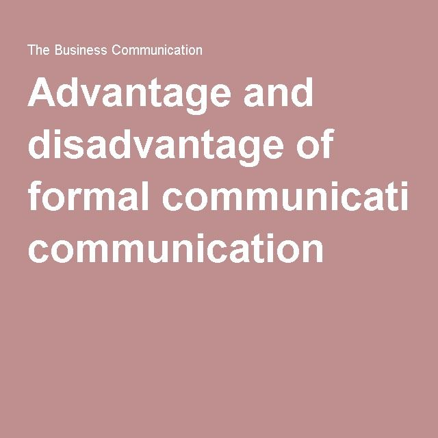 Formal Communication: Gives advantages and disadvantages of formal communication including; efficiency and permanent records