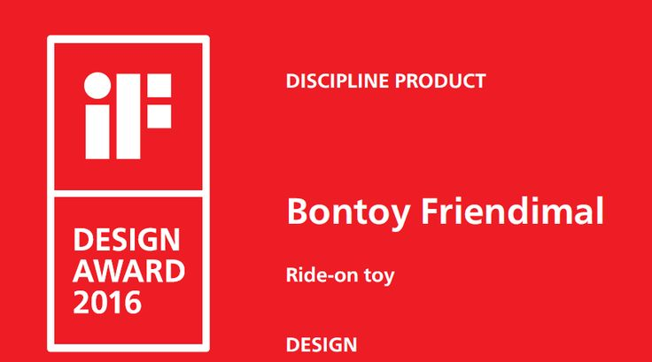 We are very proud to announce that Dibambi's ride-on toy brand Bontoy Friendimal won iF Design Awards, a prestigious international recognition for excellence in industrial product design!!!!! Entries are carefully judged not only for their design features, but also for their quality, price, and environmental performance.