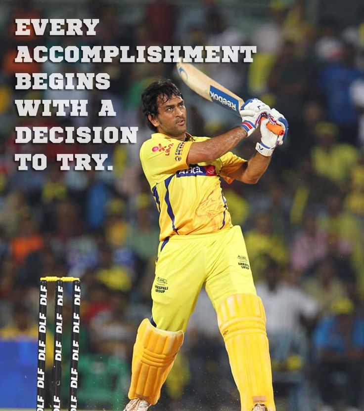 Every accomplishment begins with a decision to try. - #Dhoni