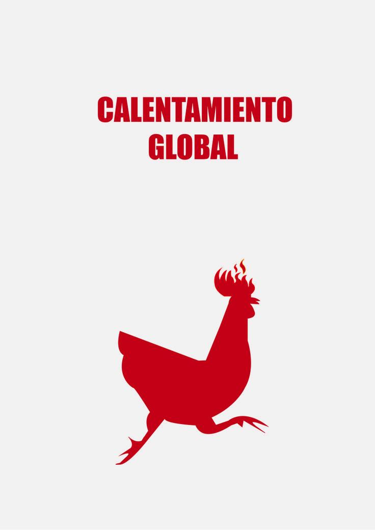 Cartel de Retórica Visual. Tema: Calentamiento Global. El cartel representa una sátira. Los animales dicen ser los primeros en notar grandes cambios en nuestro ecosistema, de ahí la gallina corriendo con la cresta en llamas.