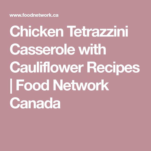 Chicken Tetrazzini Casserole with Cauliflower Recipes   Food Network Canada