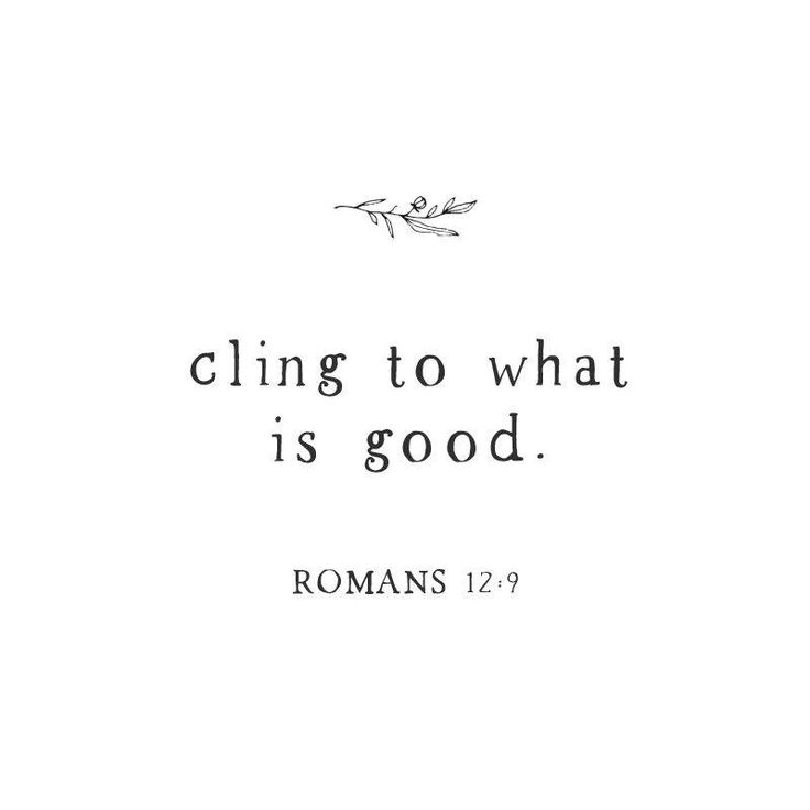 Cling to what is good. - Romans 12:9