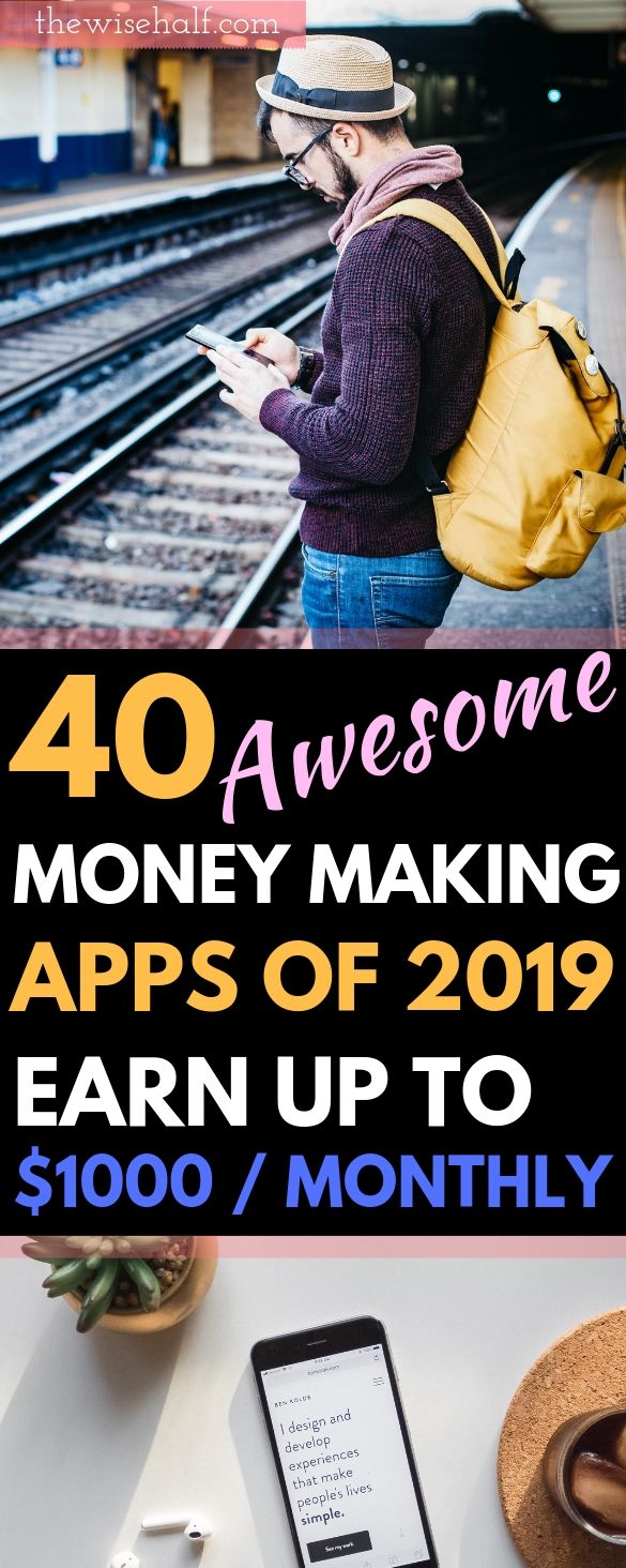 40 Money Making Apps of 2019. Get Paid Up To $1000/ Monthly – The Wise Half | Work From Home Jobs | Work At Home | Travel | Style