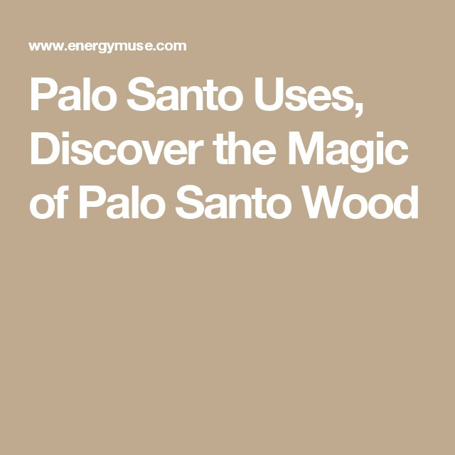 Palo Santo Uses, Discover the Magic of Palo Santo Wood