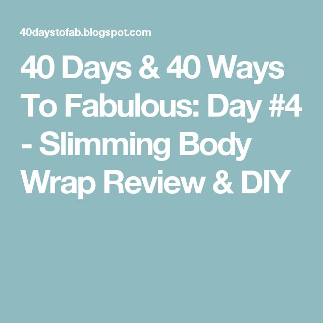 40 Days & 40 Ways To Fabulous: Day #4 - Slimming Body Wrap Review & DIY
