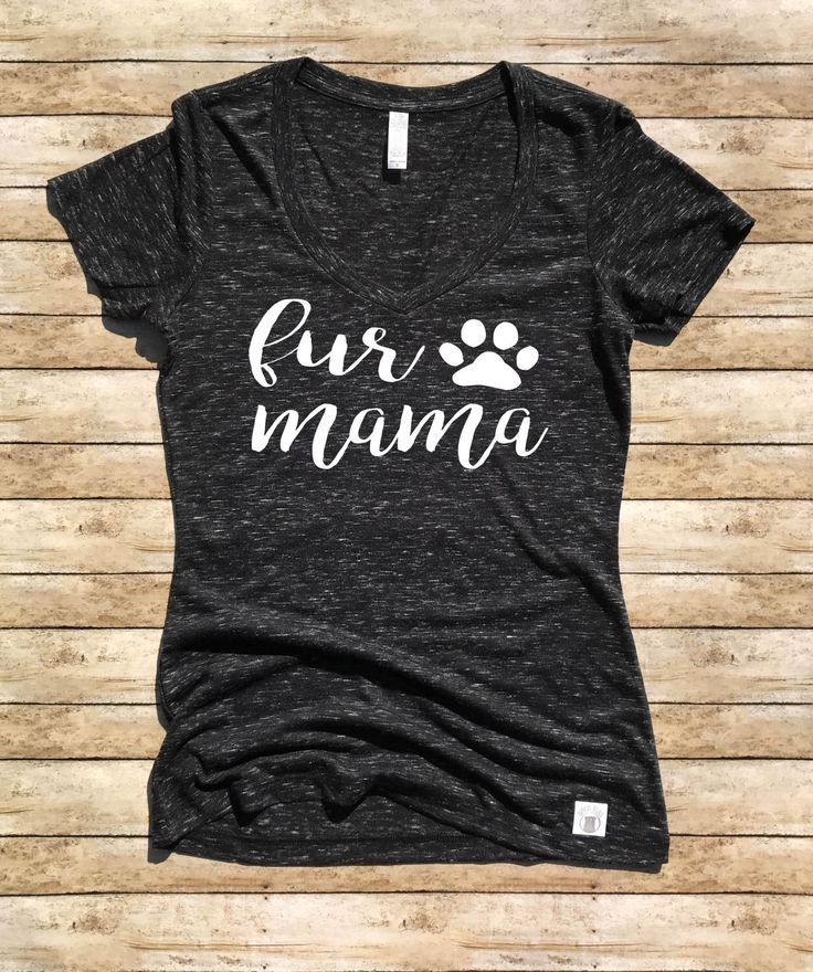 Women's Tri-blend V-Neck Fur Mama Cursive - Dog Mom Shirt by BirchBearCo on Etsy https://www.etsy.com/listing/507281652/womens-tri-blend-v-neck-fur-mama-cursive
