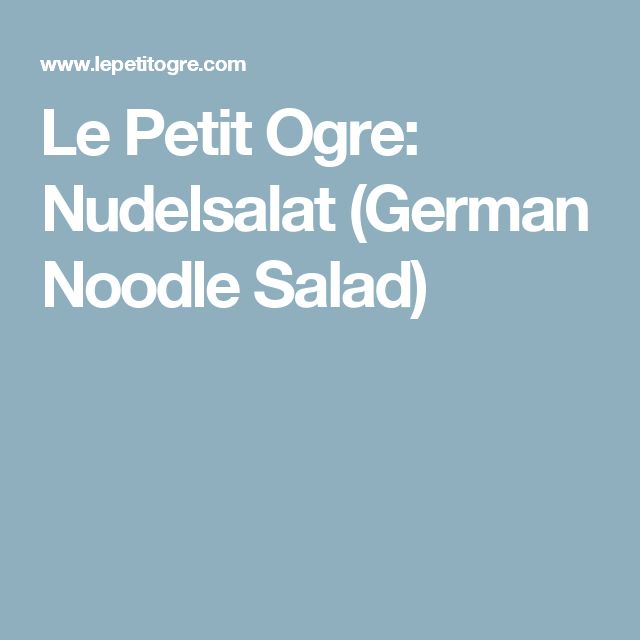 Le Petit Ogre: Nudelsalat (German Noodle Salad)