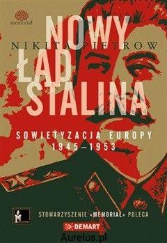 NOWY ŁAD STALINA. SOWIETYZACJA EUROPY 1945-1953 Nikita Pietrow KSIĘGARNIA INTERNETOWA AURELUS