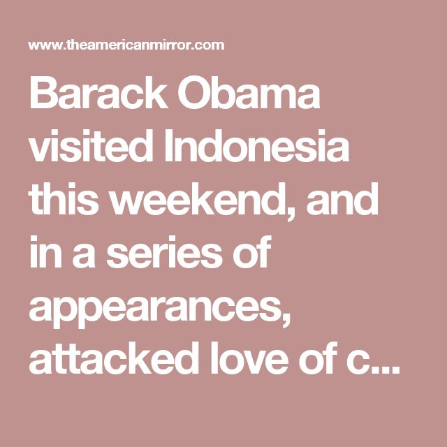 "Barack Obama visited Indonesia this weekend, and in a series of appearances, attacked love of country and the policies of Donald Trump.  The Guardian reports:  The former US president said some countries had adopted ""an aggressive kind of nationalism"" and ""increased resentment of minority groups"", in a speech in Indonesia on Saturday that could be seen as a commentary on the US as well as Indonesia.  ""It's been clear for a while that the world is at a crossroads. At an inflection point,""…"